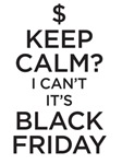 Keep Calm - I can't it's Black Friday