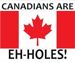 Canadians are Eh-holes!