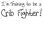 I'm Training to be a Crib Fighter
