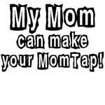 New My Mom can make your Mom Tap