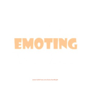 You Emoting?