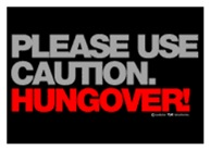 Please Use Caution. Hungover!