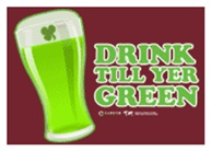 St Patrick's Day Drink Till Yer Green