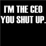 i'm the ceo shut up