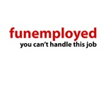 Funemployed - You Can't Handle