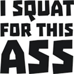I Squat for this Ass - Black