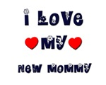 I Love MY NEW MOMMY