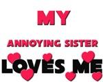 My ANNOYING SISTER Loves Me