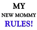 My NEW MOMMY Rules!