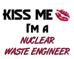 Kiss Me I'm a NUCLEAR WASTE ENGINEER