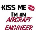 Kiss Me I'm a AIRCRAFT ENGINEER