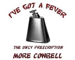 I'VE GOT A FEVER FOR COWBELL