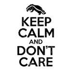 Keep Calm And Don't Care