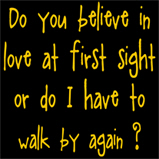 Do you believe in love at first sight...