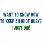 Keeping an idiot busy