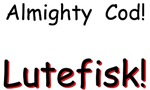 Almighty Cod! Lutefisk!