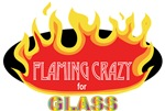 Flaming Crazy for Glass