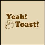 Yeah! Toast!