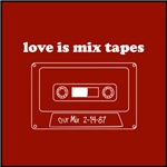 Love is Mix Tapes