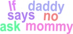 If daddy says no ask mommy