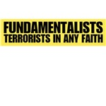 Fundamentalists, terrorists in any faith.