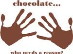 chocolate...who needs a reason?