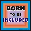 Born to be Included / Born to Include