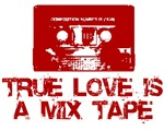 TRUE LOVE IS MIX TAPES T SHIRT