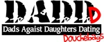 DADD - Dads Against Daughters Dating Douchebags