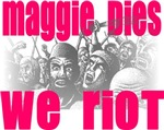 Maggie Dies We Riot