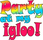 Party at my Igloo!