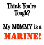 Think you're tough? My MOMMY is a MARINE!