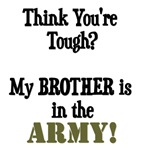 Think you're tough? My BROTHER is in the ARMY!