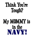 Think you're tough? My MOMMY is in the NAVY!
