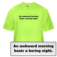 An Awkward Morning Beats a Boring Night T-Shirt