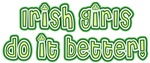 Irish Girls do it Better Shirt - St Patricks Day S