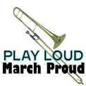 Play Loud, March Proud Trombone