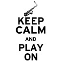 Keep Calm and Play On (Saxophone)