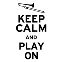 Keep Calm and Play On (Trombone)
