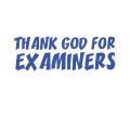 THANK GOD FOR EXAMINERS