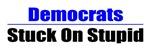 Dems-Stuck On Stupid