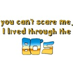 You can't scare me....80's