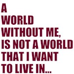 A WORLD WITHOUT ME...