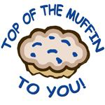Top of the Muffin T-Shirts