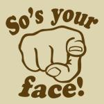 So's Your Face Shirt 