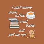 Drink Coffee Read Books Pet Cat
