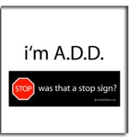 I'm ADD - What Stop Sign?