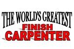 The World's Greatest Finish Carpenter