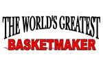 The World's Greatest Basketmaker