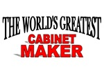 The World's Greatest Cabinet Maker